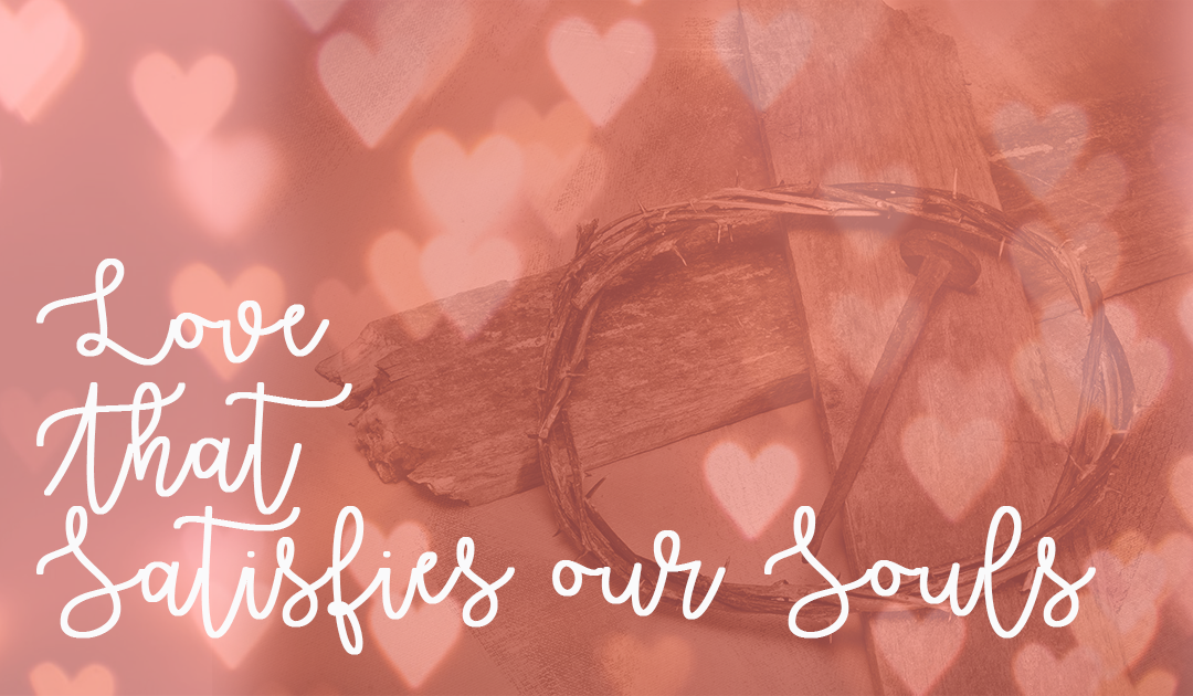 Love that Satisfies our Souls