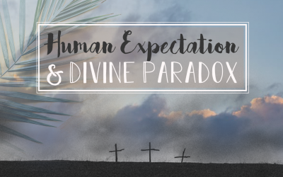 Human Expectation & Divine Paradox